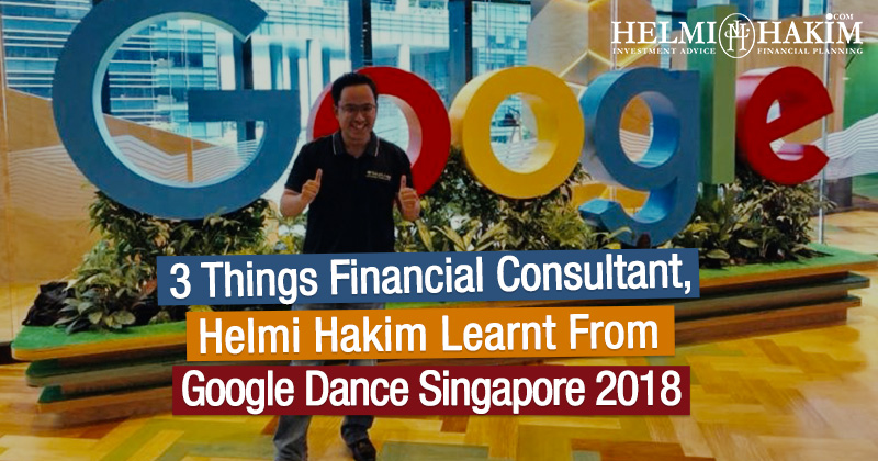 3 Things Financial Consultant, Helmi Hakim, Learnt From Google Dance Singapore 2018…..