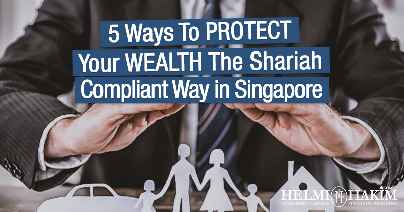 5 Ways To Protect Your Wealth The Shariah Compliant Way In Singapore…